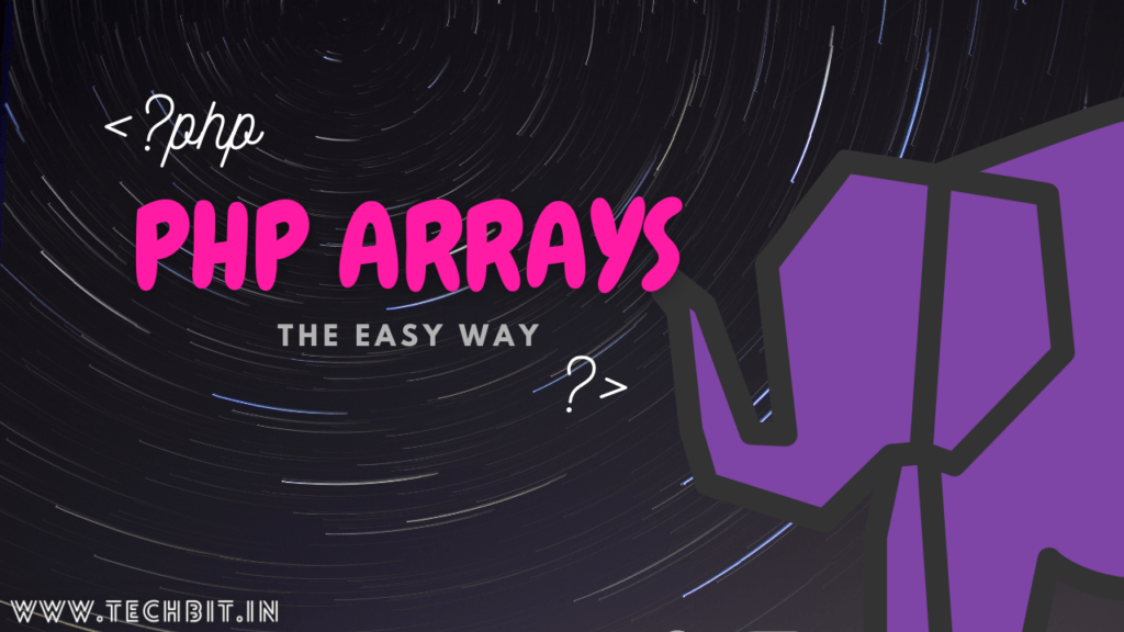 PHP ARRAYS-The Easy Way| techbit.in